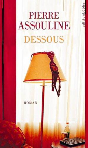 Dessous : Roman. Pierre Assouline. [Aus dem Franz. von Christiane und Hartmut Bruehl]