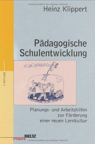Pädagogische Schulentwicklung : Planungs- und Arbeitshilfen zur Förderung einer neuen Lernkultur. Heinz Klippert / Beltz Praxis