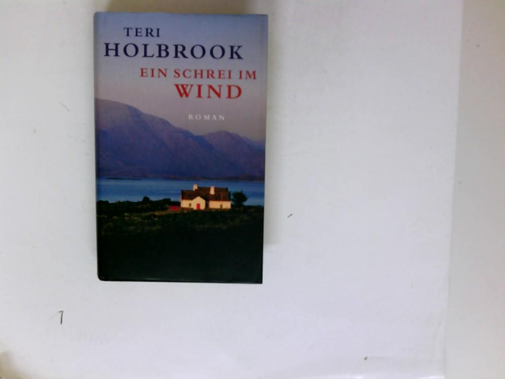 Ein Schrei im Wind : Roman. Teri Holbrook. Aus dem Amerikan. von Ariane Böckler