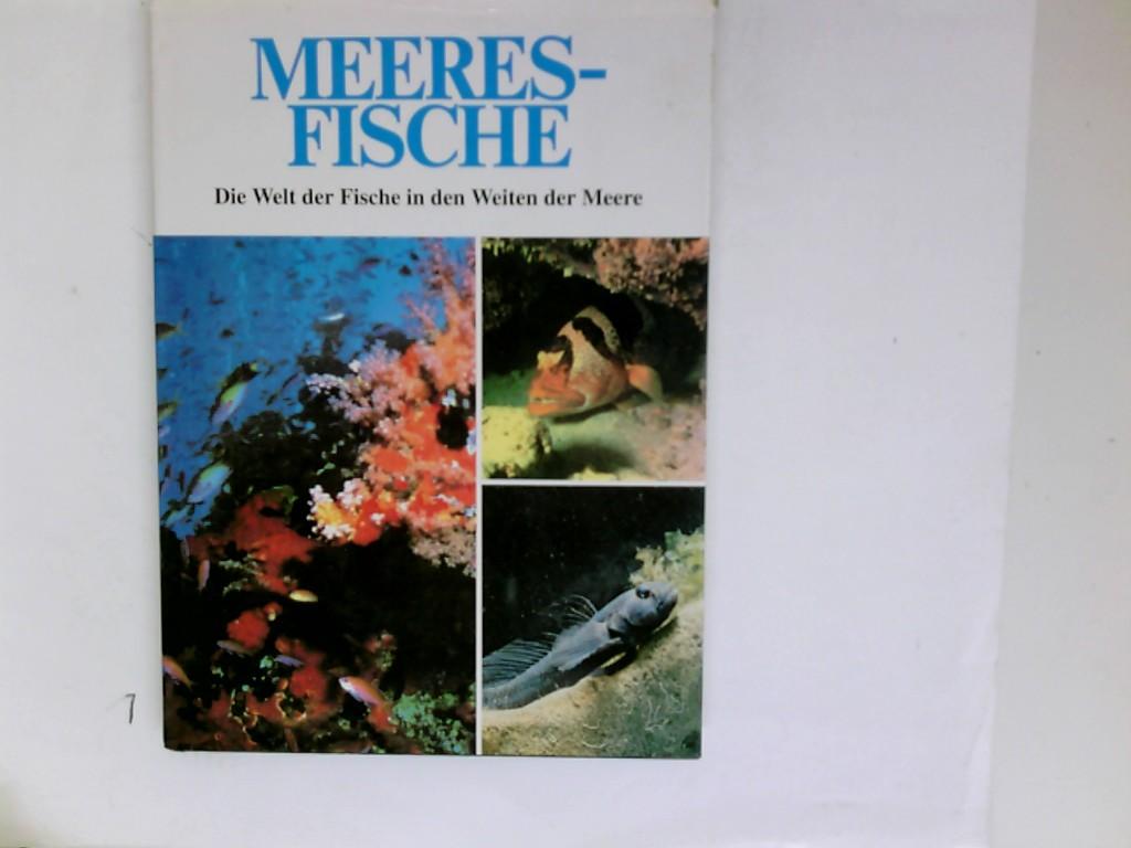 Meeres-Fische : die Welt der Fische in den Weiten der Meere. dt. Übers. von Veronika Corsini-Neipp. [Chefred.: Gisella Dedionigi. Textautoren Valerio Giacomini ; Ettore Tibaldi]