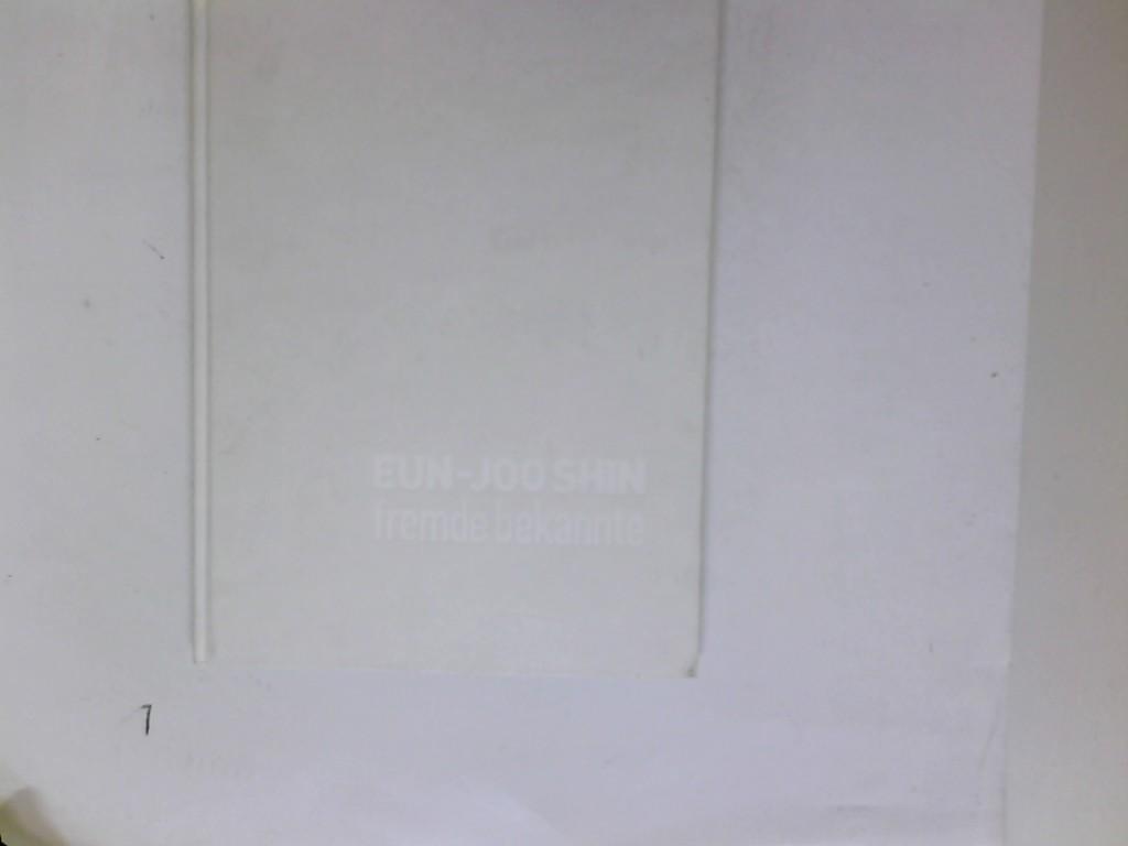 Eun-Joo Shin - fremde Bekannte : Katalog zur Ausstellung Fremde Bekannte, Heussenstamm-Galerie, 11. Februar bis 20. März 2009. [Konzeption Eun-Joo Shin. Text Christian Kaufmann. Übers. Peggy Jo Behling]