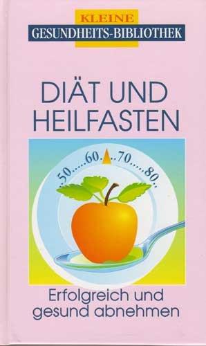 Geiss, Heide Marie Karin (Verfasser): Diät und Heilfasten : [erfolgreich und gesund abnehmen]. [Text: Heide Marie Karin Geiss] / Kleine Gesundheits-Bibliothek; Trautwein-Ratgeber-Edition Genehmigte Sonderausg.