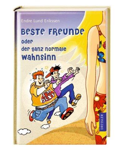 Beste Freunde oder der ganz normale Wahnsinn. Endre Lund Eriksen. Aus dem Norweg. von Maike Dörries