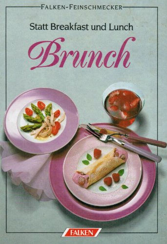 Statt breakfast und Lunch: Brunch. Cornelia Adam / Falken-Feinschmecker