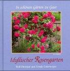 Idyllischer Rosengarten. von Wolf-Dietmar und Ursula Unterweger / In schönen Gärten zu Gast ; 93021