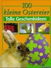 100 kleine Ostereier : tolle Geschenkideen