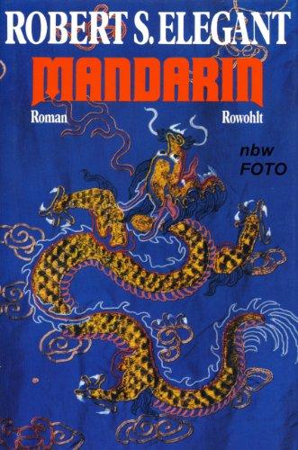 Elegant, Robert S. (Verfasser): Mandarin : Roman. Robert S. Elegant. Dt. von Margaret Carroux 1. Aufl.