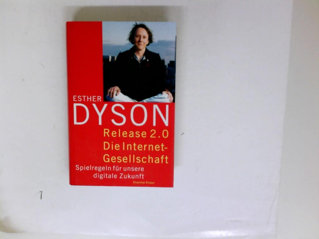 Release 2.0 : die Internet-Gesellschaft ; Spielregeln für unsere digitale Zukunft. Esther Dyson. Aus dem Amerikan. von Henning Thies