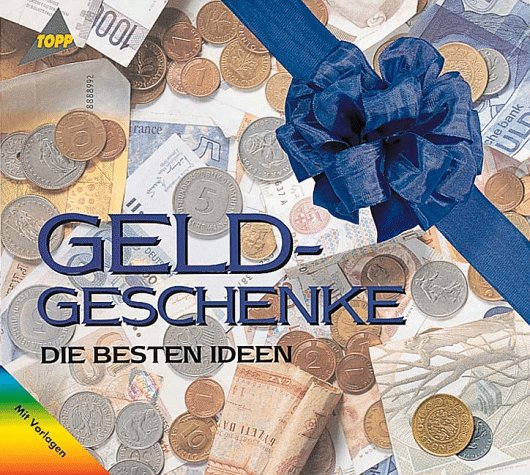 Geldgeschenke : die besten Ideen ; [mit vielen Vorlagen]. Topp : Material-Mix 1. Aufl.