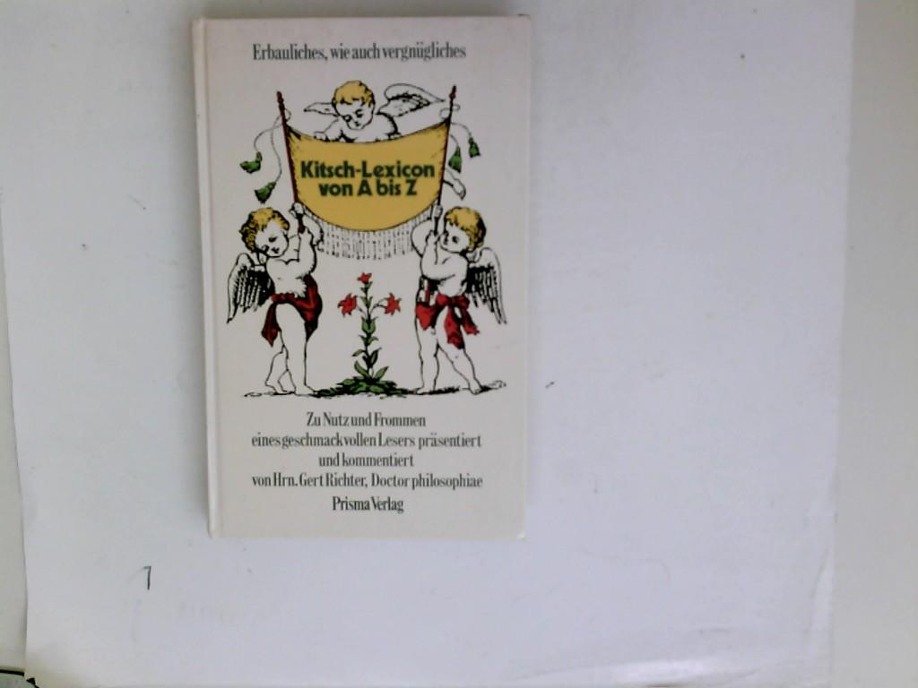 Kitsch-Lexicon von A bis Z : Erbaul., Belehrendes, wie auch Vergnügl. ; zu Nutz u. Frommen e. geschmackvollen Lesers. präsentiert u. kommentiert von Gert Richter Sonderausg.