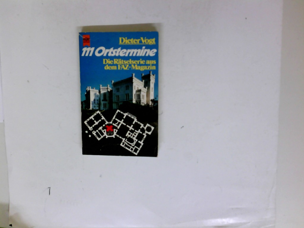 [Hundertelf Ortstermine] ; 111 Ortstermine : d. beliebte Denksport-Ser. aus d. FAZ-Magazin. Dieter Vogt. [Zeichn.: Eckhard Kaiser] / Heyne-Bücher / 08 ; Nr. 4934 Orig.-Ausg.