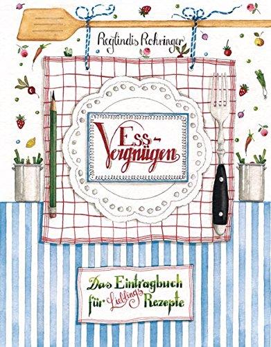 Essvergnügen : Das Eintragbuch für Lieblingsrezepte. Reglindis Rohringer