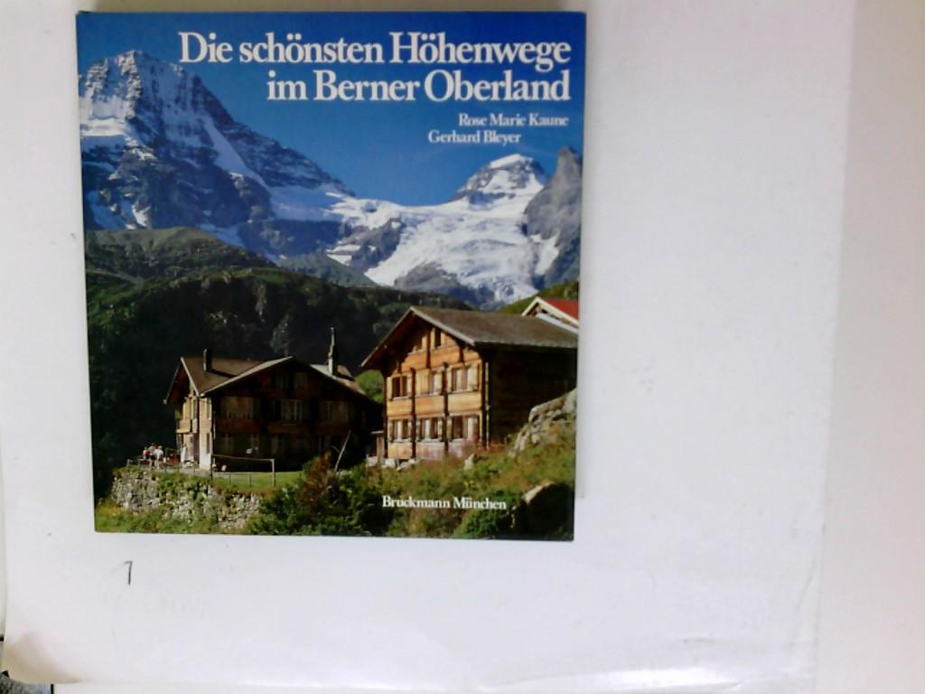 Die schönsten Höhenwege im Berner Oberland. Rose Marie Kaune ; Gerhard Bleyer