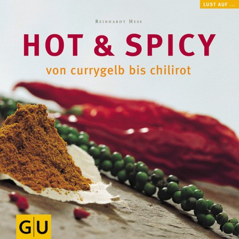 Hot & spicy : von currygelb bis chilirot. Reinhardt Hess. Fotogr. Heinz-Josef Beckers / Lust auf ... 1. Aufl.