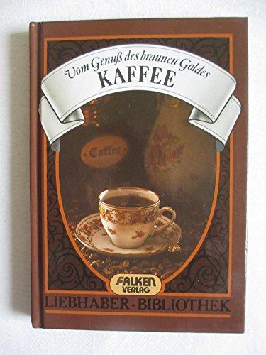 Kaffee : vom Genuss d. braunen Goldes. von Helmut Strutzmann / Liebhaber-Bibliothek