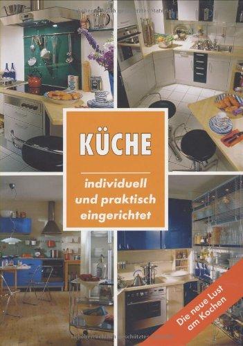 Küche : individuell und praktisch eingerichtet ; [die neue Lust am Kochen]