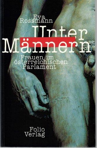 Rossmann, Eva (Mitwirkender): Unter Männern : Frauen im österreichischen Parlament. Eva Rossmann 1. Aufl.