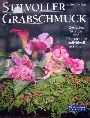Stilvoller Grabschmuck : Gestecke, Sträusse und Pflanzschalen individuell gestalten. Gudrun Selentschik-Zechner. Thomas Kunz (Fotos)