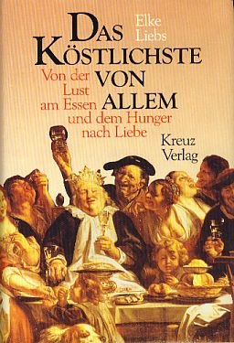Das Köstlichste von allem : von d. Lust am Essen u.d. Hunger nach Liebe. 1. Aufl.