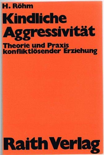Kindliche Aggressivität : Theorie u. Praxis konfliktlösender Erziehung.