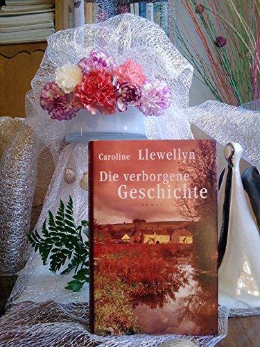 Die verborgene Geschichte : Roman. Caroline Llewellyn. Dt. von Birgit Moosmüller und Anne Rademacher