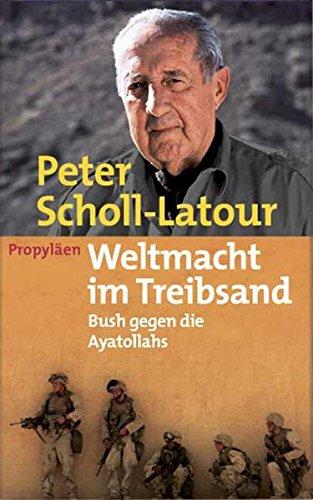 Scholl-Latour, Peter (Verfasser): Weltmacht im Treibsand : Bush gegen die Ayatollahs.