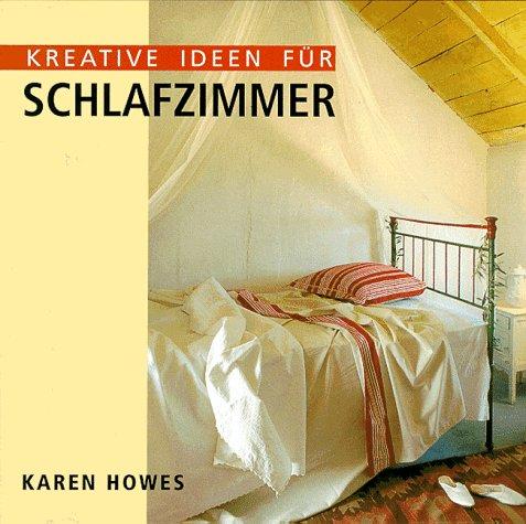 Kreative Ideen für Schlafzimmer. Karen Howes. [Übers. aus dem Engl.: ProLogos Sprachendienste für Lesezeichen-Verlagsdienste]