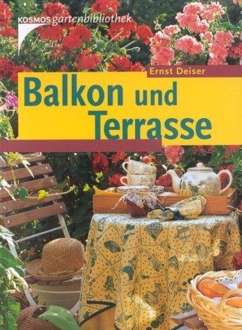 Balkon und Terrasse. Ernst Deiser / Kosmos-Gartenbibliothek 2. Aufl., [Sonderausg.]