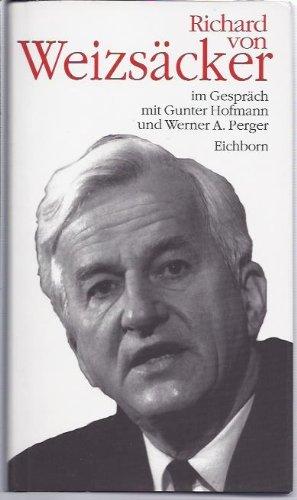 Weizsäcker, Richard von (Verfasser), Gunter (Verfasser) Hofmann und Werner A. (Verfasser) Perger: Richard von Weizsäcker im Gespräch mit Gunter Hofmann und Werner A. Perger