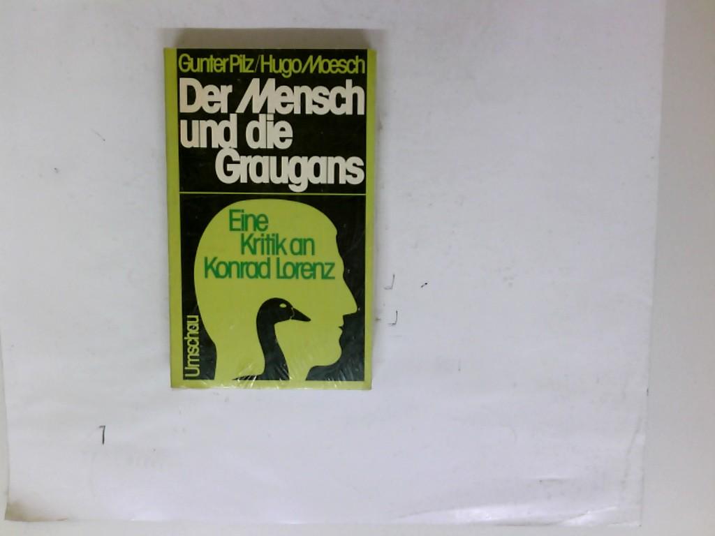 Pilz, Gunter A. (Verfasser) und Hugo (Verfasser) Moesch: Der Mensch und die Graugans : eine Kritik an Konrad Lorenz. Gunter Pilz u. Hugo Moesch