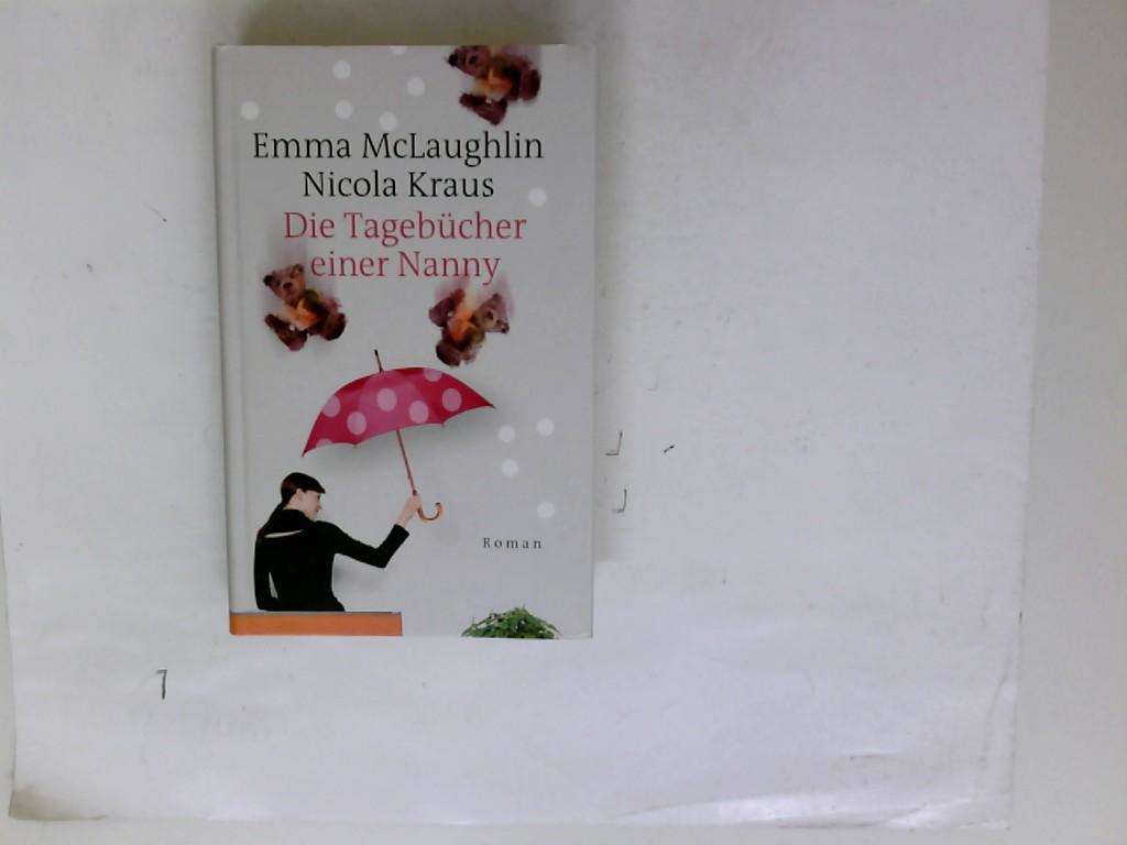Die Tagebücher einer Nanny : Roman. Emma McLaughlin & Nicola Kraus. Aus dem Amerikan. von Regina Rawlinson
