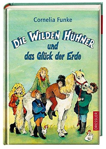 Die wilden Hühner und das Glück der Erde. Cornelia Funke. Mit Ill. der Autorin