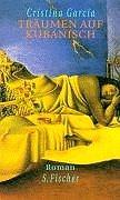 Träumen auf kubanisch : Roman. Cristina Garcia. Aus dem Amerikan. von Carina von Enzenberg und Hartmut Zahn