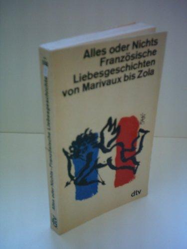 Französische Liebesgeschichten; Teil: Alles oder Nichts : Von Marivaux bis Zola. dtv[-Taschenbücher] ; 138 7. Aufl., 91. - 100. Tsd.