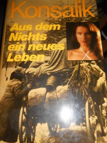 Konsalik, Heinz G. (Verfasser): Aus dem Nichts ein neues Leben : Roman e. dt. Familie.