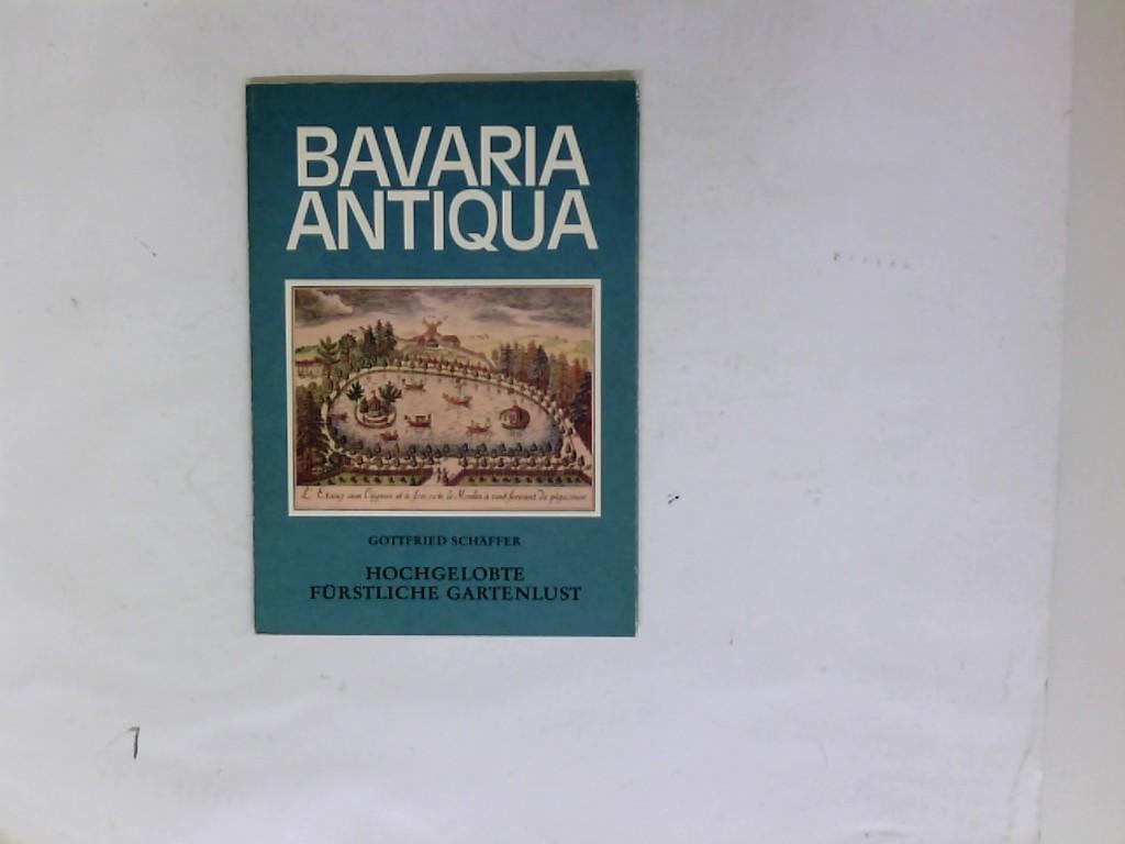 Bavaria Antiqua. Hochgelobte Fürstliche Gartenlust (Fürstliche Gartenlust, 16)