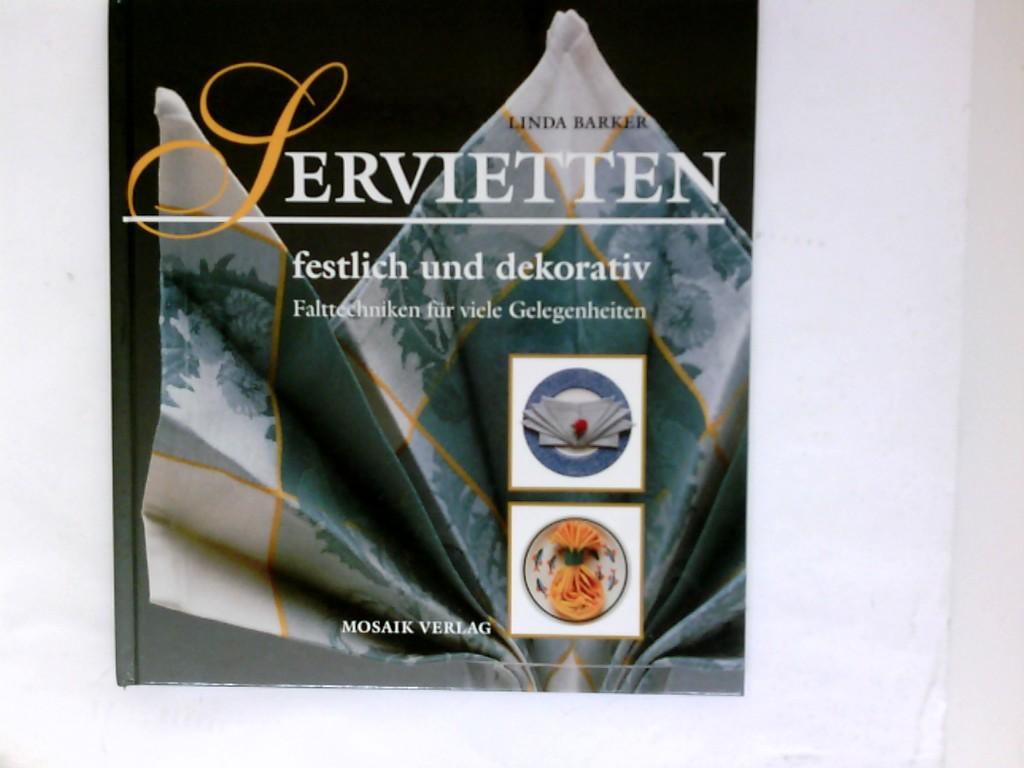 Servietten festlich und dekorativ : Falttechniken für viele Gelegenheiten. Linda Barker. [Übers.: Ursula Bischoff]