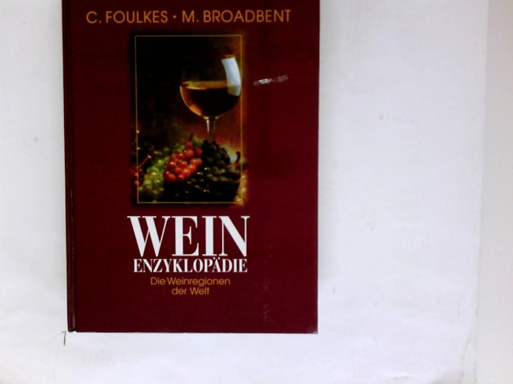 Wein-Enzyklopädie : die Weinregionen der Welt. C. Foulkes ; M. Broadbent. [Aus dem Engl. übers. von Michael Schmidt. Red.: Britta Fuss]