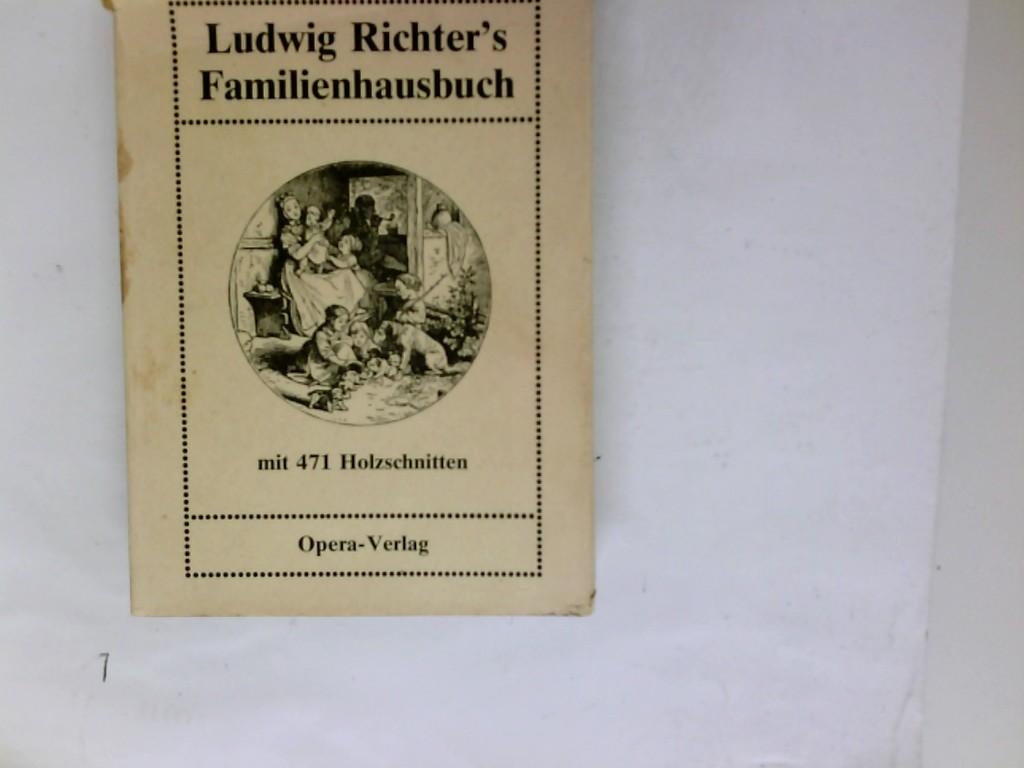 Ludwig Richters Familienhausbuch. mit 471 Holzschnitte nach Originalzeichnungen von Ludwig Richter.