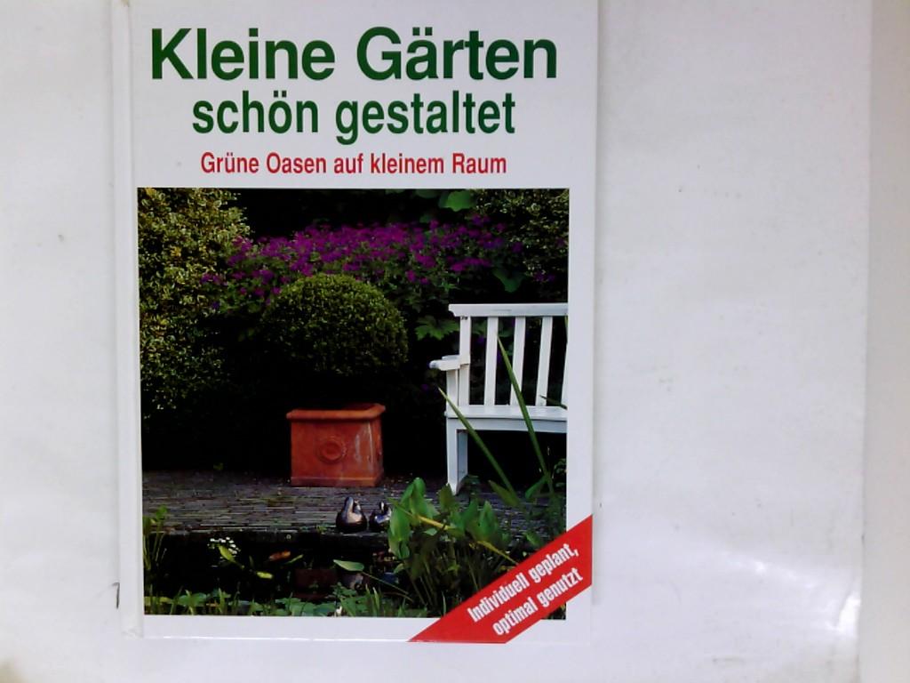 Kleine Gärten schön gestaltet : grüne Oasen auf kleinem Raum ; [individuell geplant, optimal genutzt] Genehmigte Sonderausg.