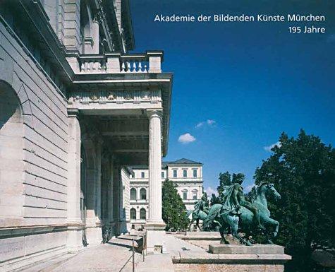 Akademie der Bildenden Künste München 195 Jahre : Rechenschaftsbericht des Rektors Ben Willikens ; 1999 - 2004. hrsg. vom Rektor der Akademie der Bildenden Künste München