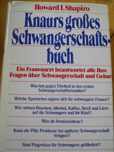 Knaurs grosses Schwangerschaftsbuch. Howard I. Shapiro. [Übers. aus d. Amerikan. von Margarete Längsfeld] 1. Aufl.