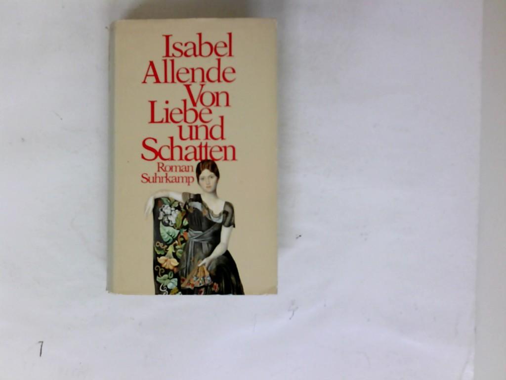 Von Liebe und Schatten : Roman. Isabel Allende. Aus d. Span. von Dagmar Ploetz 13. Aufl.