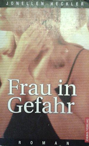 Heckler, Jonellen (Verfasser): Frau in Gefahr : Roman. Jonellen Heckler. Aus dem Amerikan. von Thomas Maier