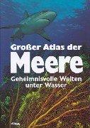 Großer Atlas der Meere : geheimnisvolle Welten unter Wasser Genehmigte Sonderausg.