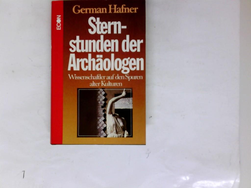 Sternstunden der Archäologen : Wissenschaftler auf d. Spuren alter Kulturen. German Hafner 1. Aufl.