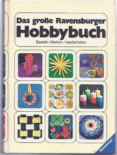 Das große Ravensburger Hobbybuch : Basteln, Werken, Handarbeiten. Hrsg. v. Jutta Lammèr.[Fotos: Manfred Bauer ... Zeichn.: Ellen-Ingrid Baumanns ...]