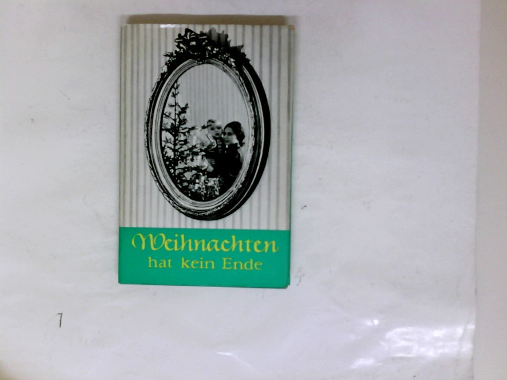 Weihnachten hat kein Ende. Erlebtes u. Erzähltes. Hrsg. v. d. Ev.-methodist. Kirche in d. DDR.