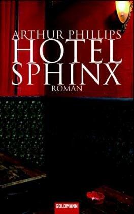 Phillips, Arthur (Verfasser): Hotel Sphinx : Roman. Arthur Phillips. Dt. von Sigrid Ruschmeier 1. Aufl.