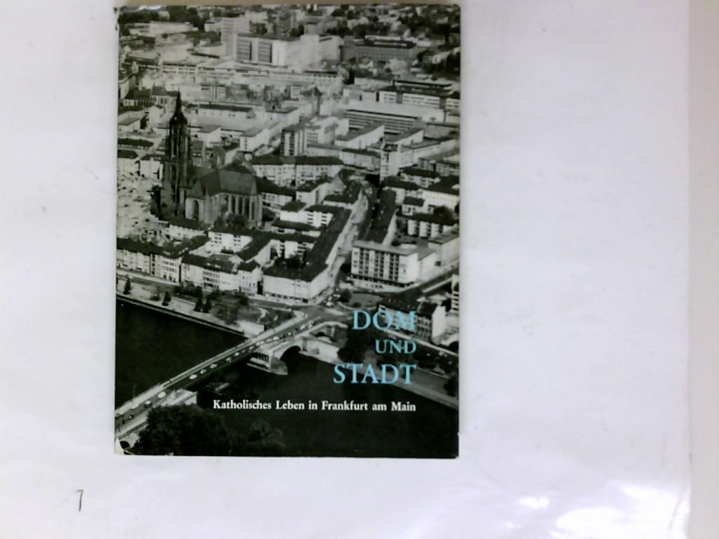 Dom und Stadt : Katholisches Leben in Frankfurt a.M.
